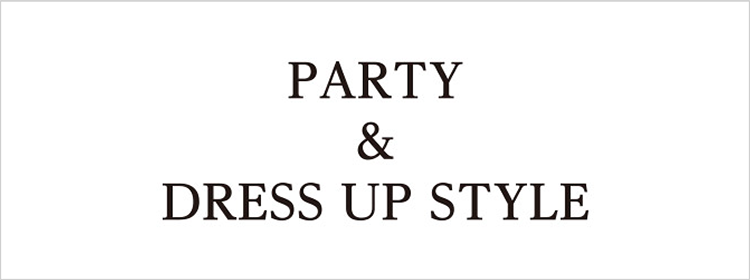 PARTY & DRESS-UP STYLE